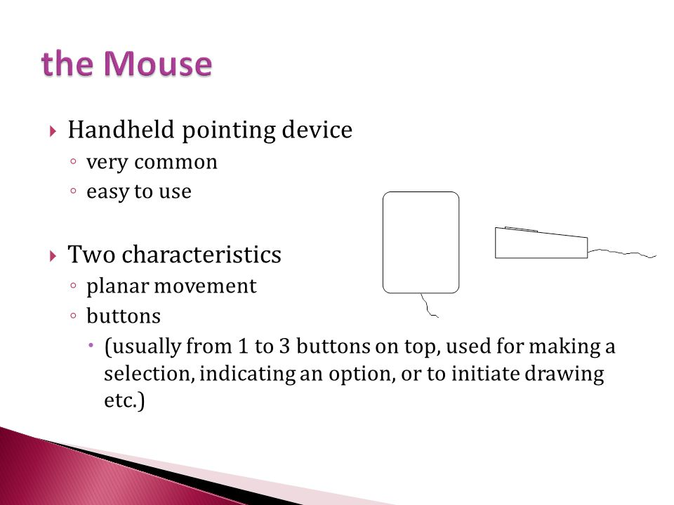 the Mouse Handheld pointing device Two characteristics very common