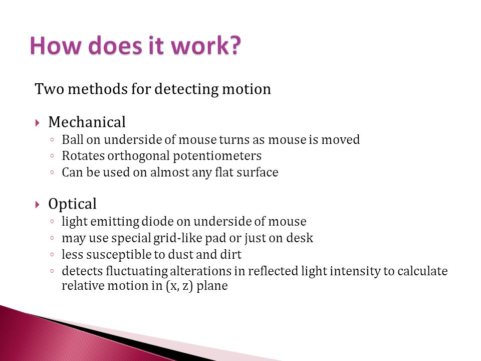 How does it work Two methods for detecting motion Mechanical Optical