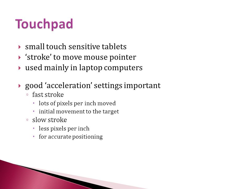 Touchpad small touch sensitive tablets 'stroke' to move mouse pointer