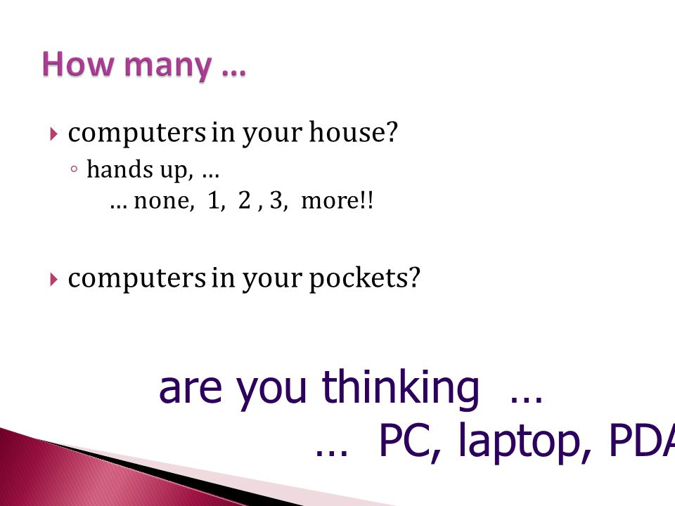 are you thinking … … PC, laptop, PDA How many …