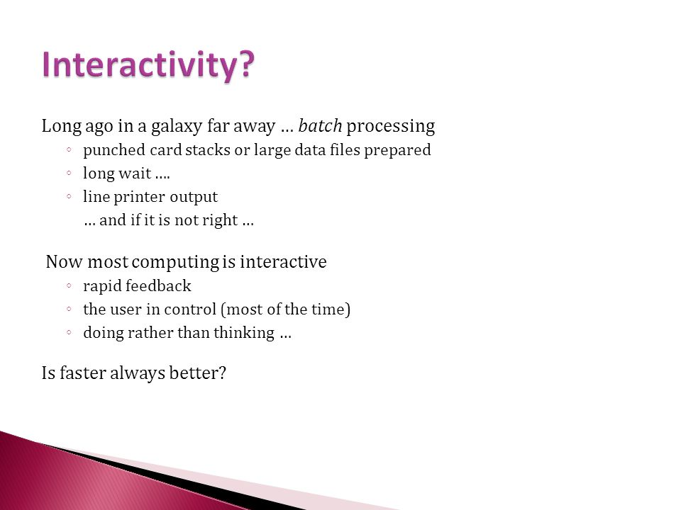 Interactivity Long ago in a galaxy far away … batch processing