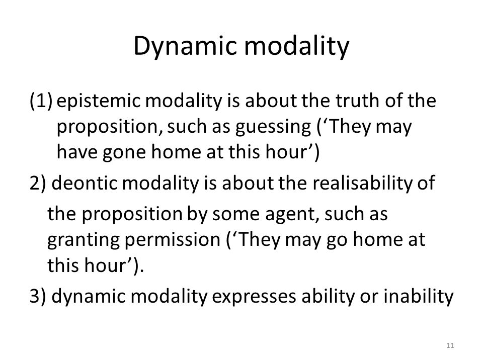 Dynamic modality epistemic modality is about the truth of the proposition, such as guessing ('They may have gone home at this hour')