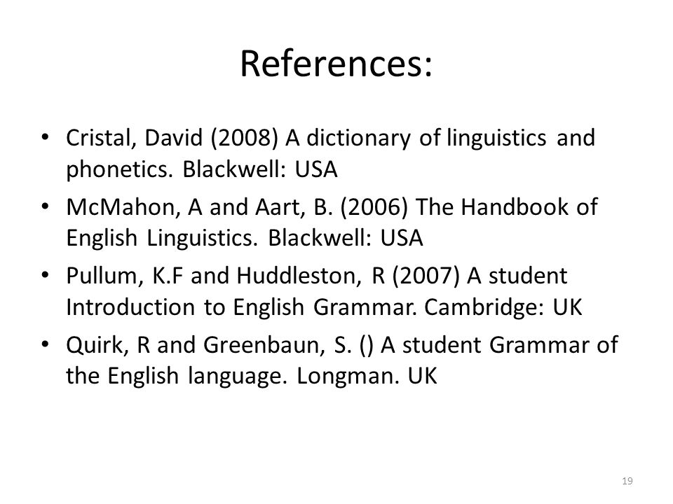 References: Cristal, David (2008) A dictionary of linguistics and phonetics. Blackwell: USA.