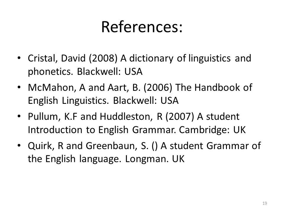 References: Cristal, David (2008) A dictionary of linguistics and phonetics. Blackwell: USA.