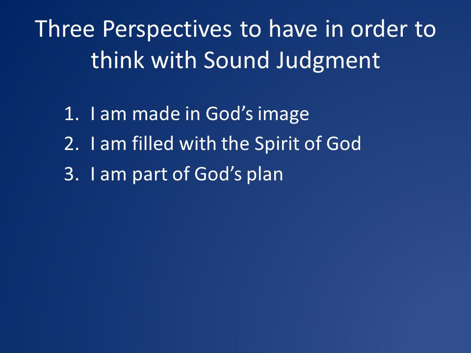 Three Perspectives to have in order to think with Sound Judgment