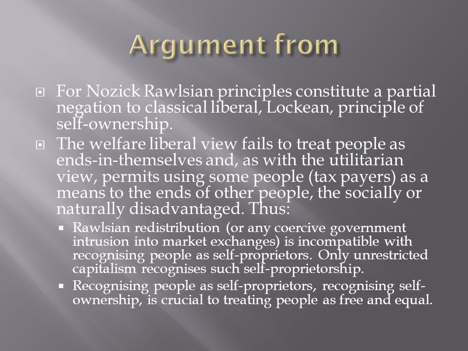 Argument from For Nozick Rawlsian principles constitute a partial negation to classical liberal, Lockean, principle of self-ownership.