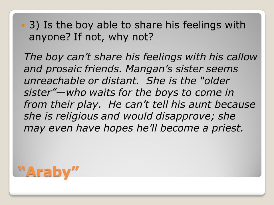 3) Is the boy able to share his feelings with anyone If not, why not