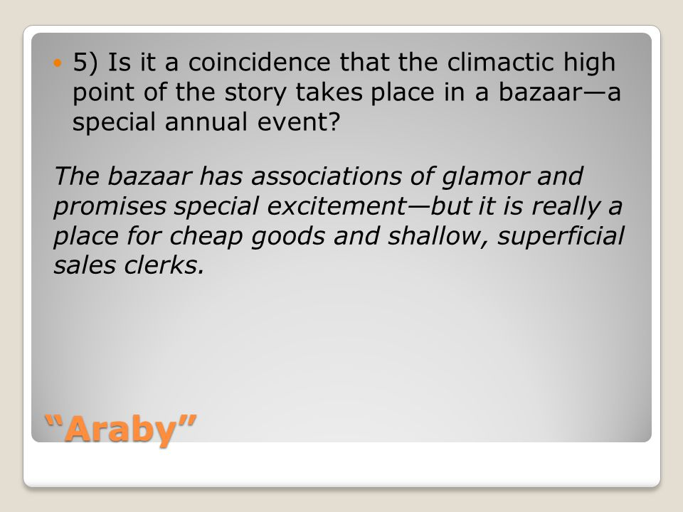 5) Is it a coincidence that the climactic high point of the story takes place in a bazaar—a special annual event