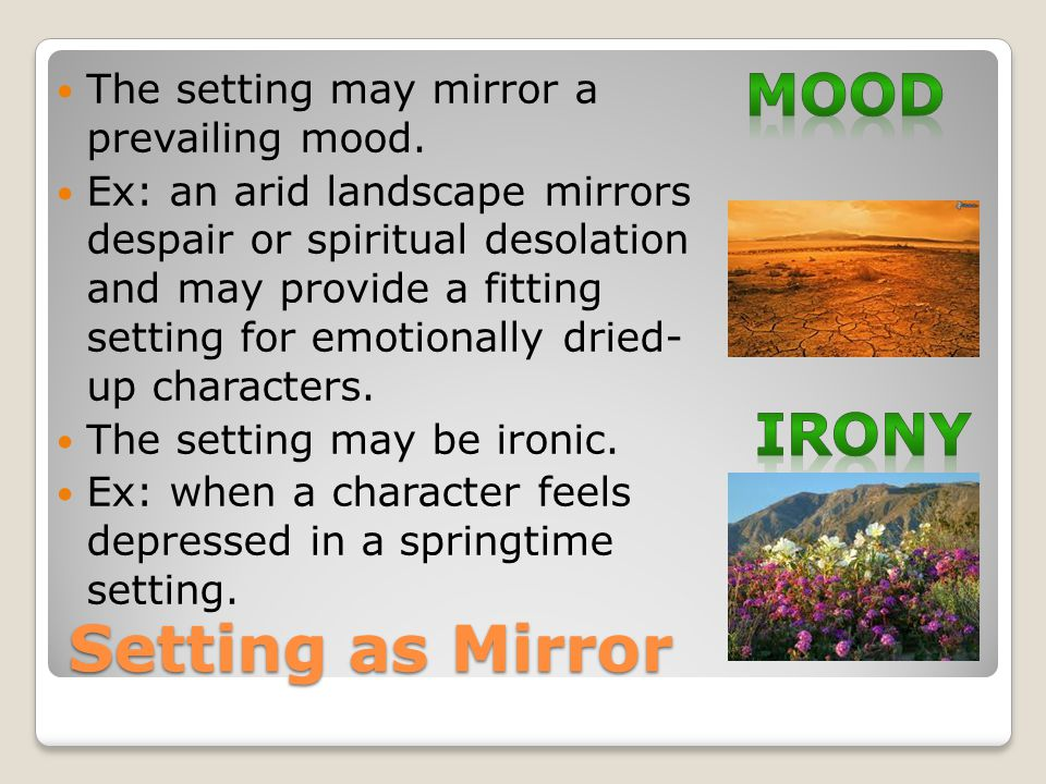 Setting as Mirror Mood Irony The setting may mirror a prevailing mood.