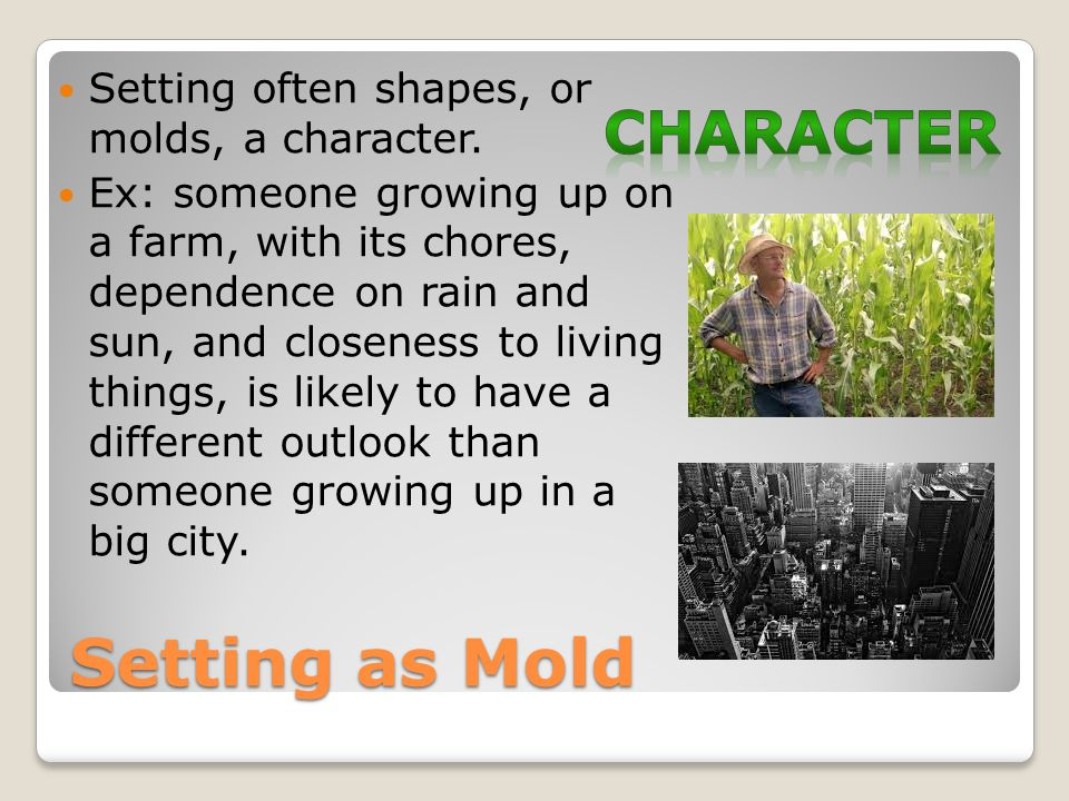 Setting as Mold character Setting often shapes, or molds, a character.