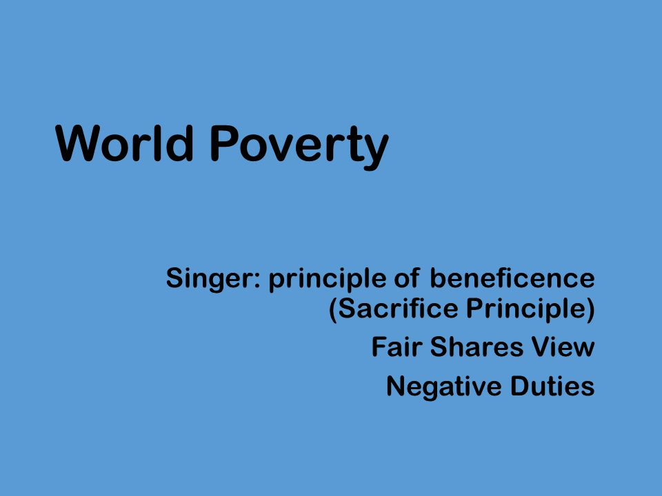 World Poverty Singer: principle of beneficence (Sacrifice Principle)