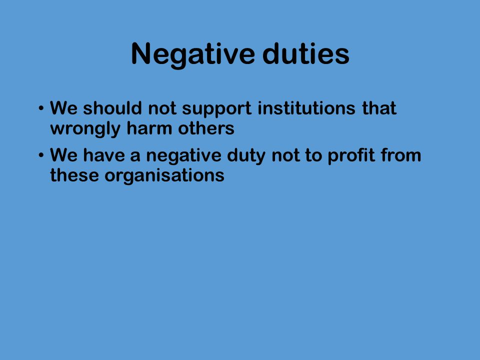 7. World poverty Monday, 23 February 2015. Negative duties. We should not support institutions that wrongly harm others.