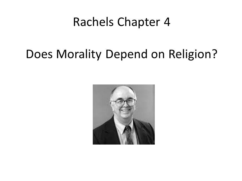 Rachels Chapter 4 Does Morality Depend on Religion