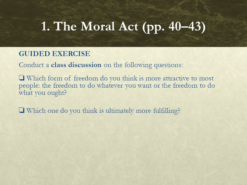 1. The Moral Act (pp. 40–43) GUIDED EXERCISE