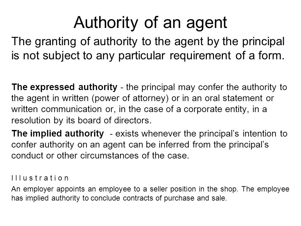 Authority of an agent The granting of authority to the agent by the principal is not subject to any particular requirement of a form.