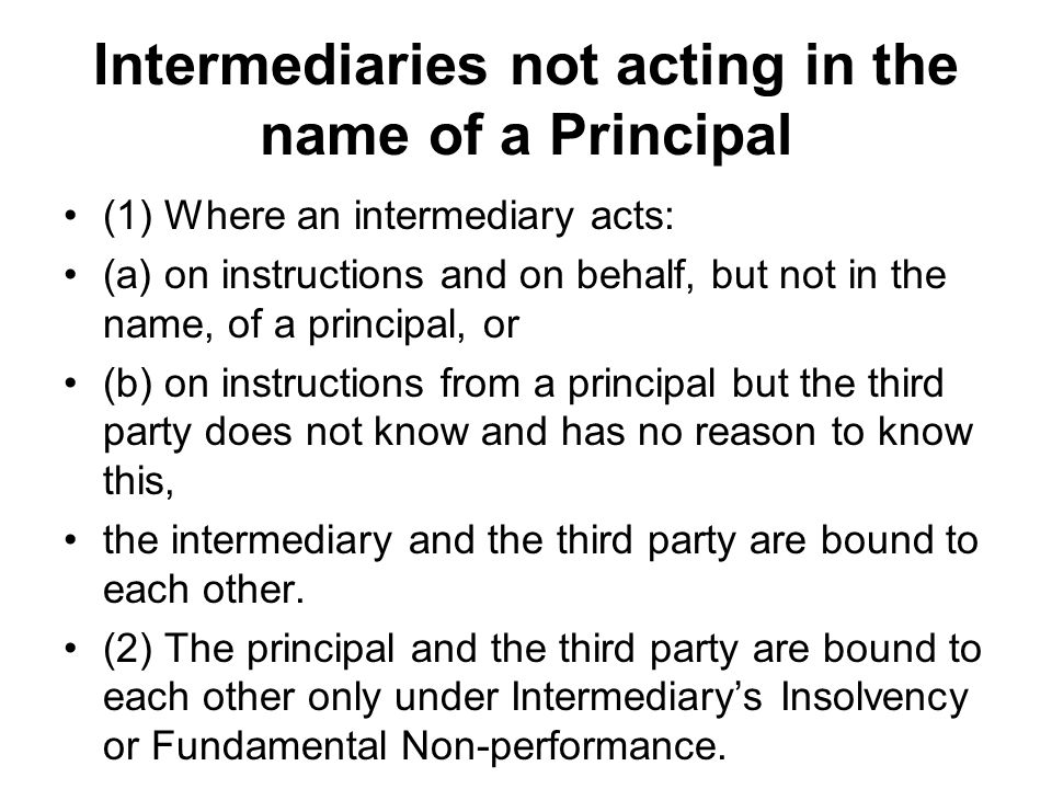 Intermediaries not acting in the name of a Principal