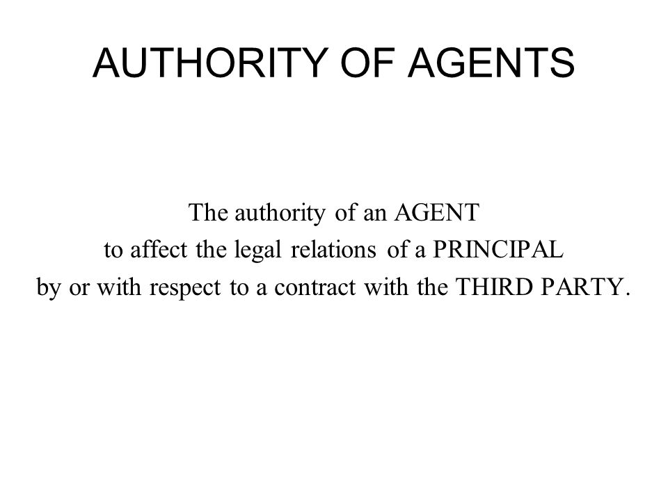 AUTHORITY OF AGENTS The authority of an AGENT