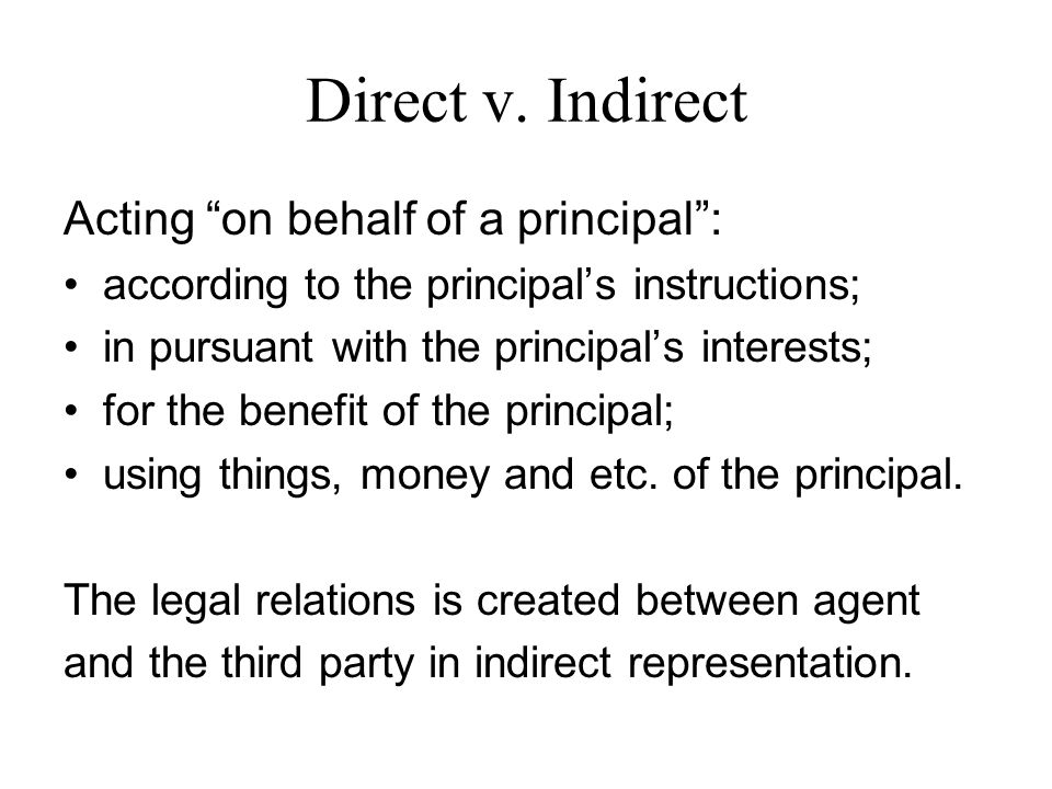 Direct v. Indirect Acting on behalf of a principal :