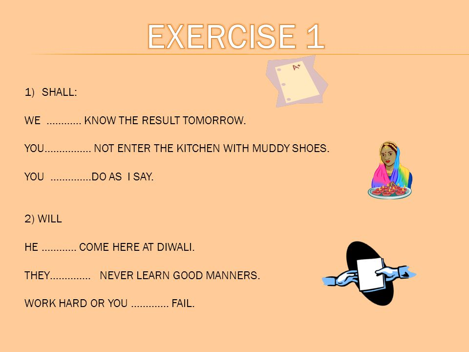 EXERCISE 1 SHALL: WE ………… KNOW THE RESULT TOMORROW.