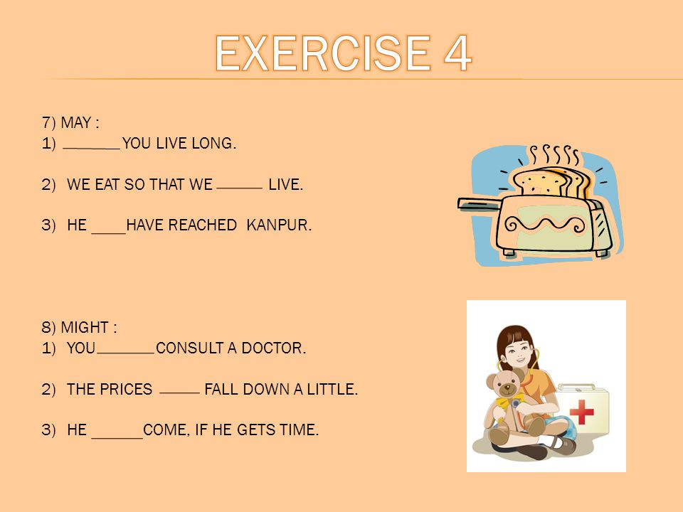 EXERCISE 4 7) MAY : YOU LIVE LONG. WE EAT SO THAT WE LIVE.
