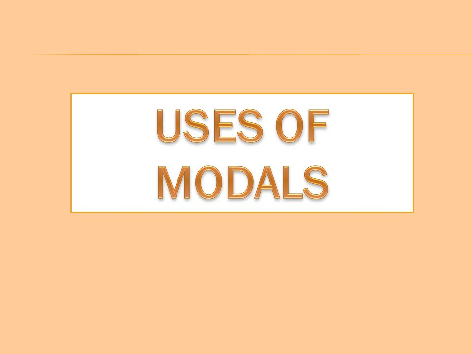 USES OF MODALS