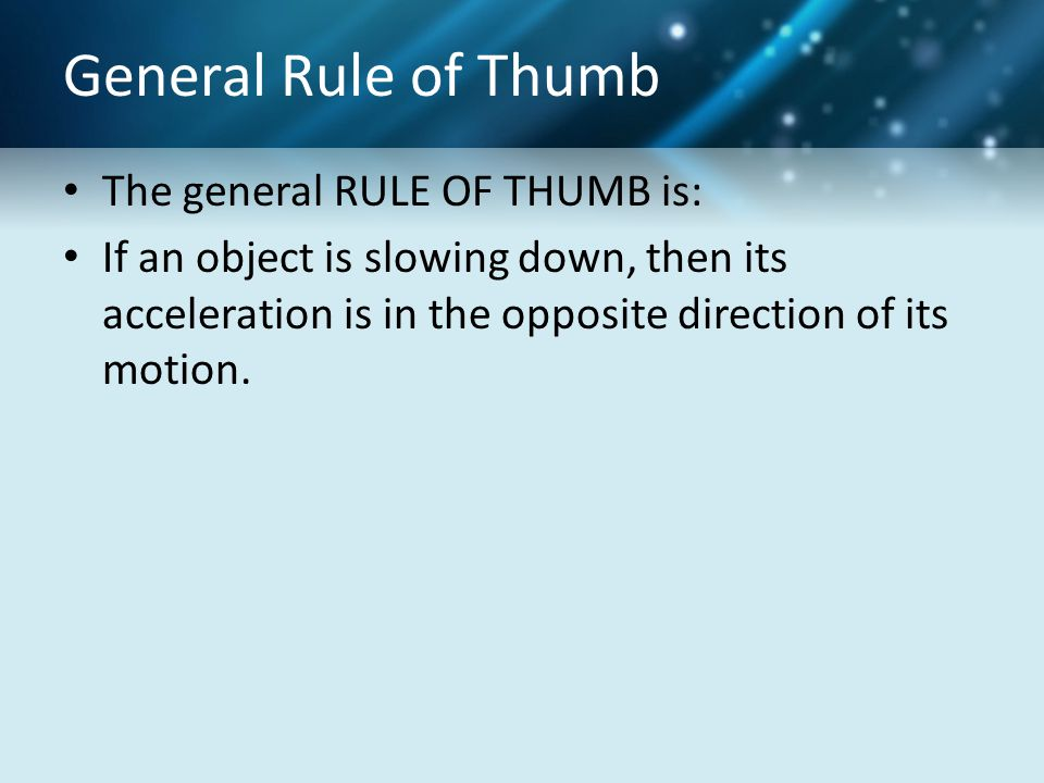 General Rule of Thumb The general RULE OF THUMB is: