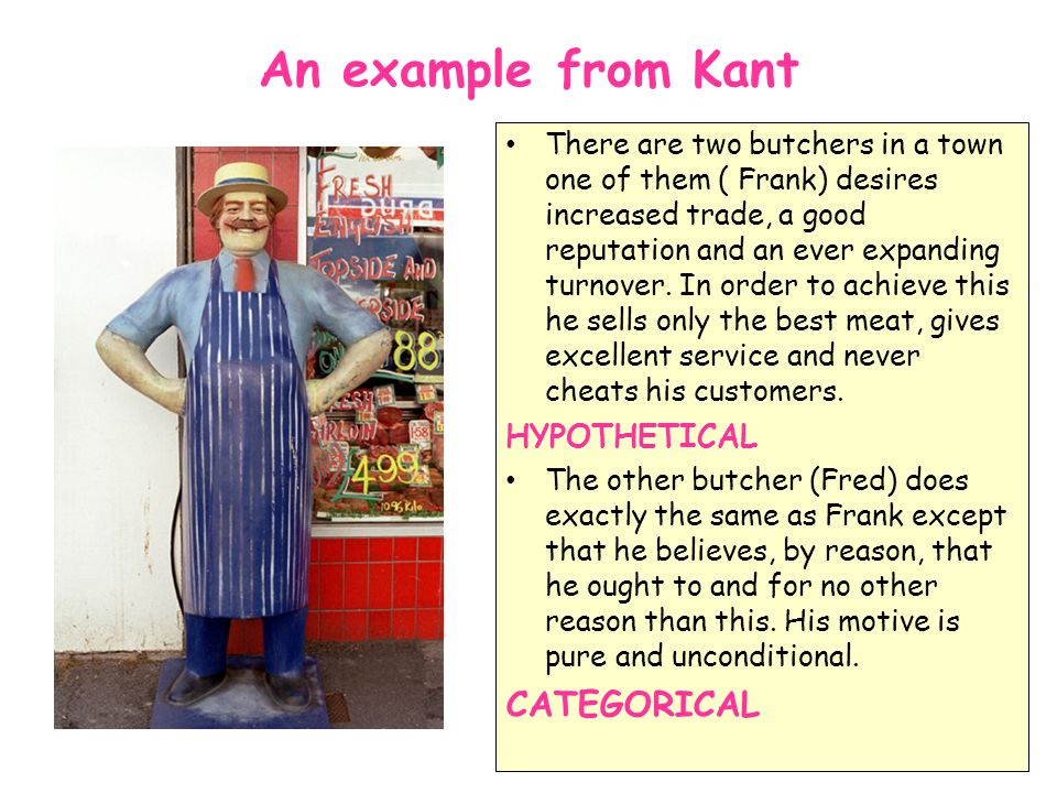 An example from Kant CATEGORICAL HYPOTHETICAL