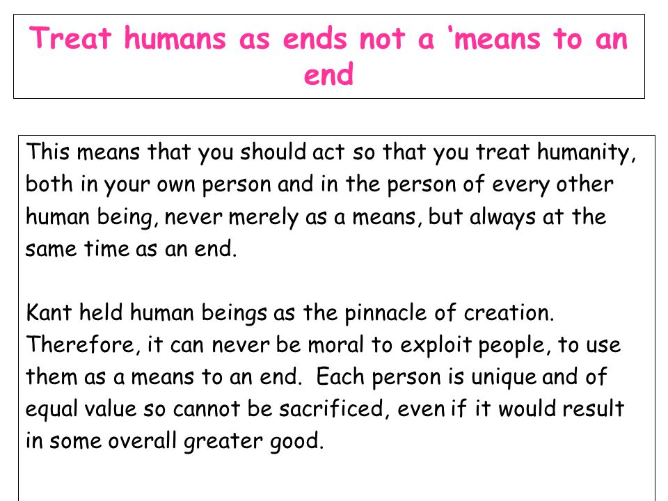 Treat humans as ends not a 'means to an end