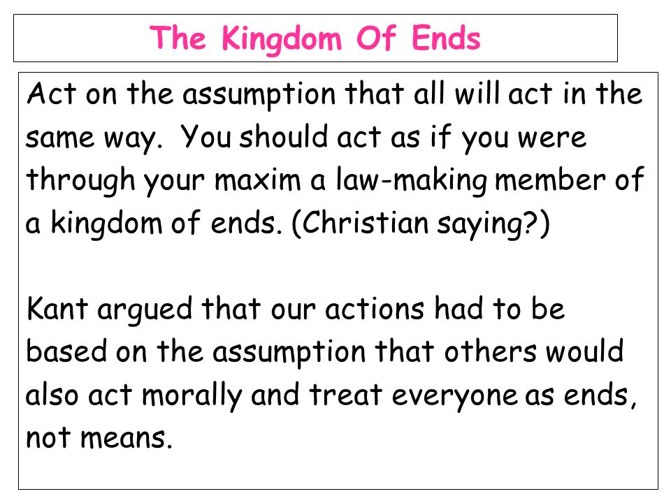The Kingdom Of Ends Act on the assumption that all will act in the