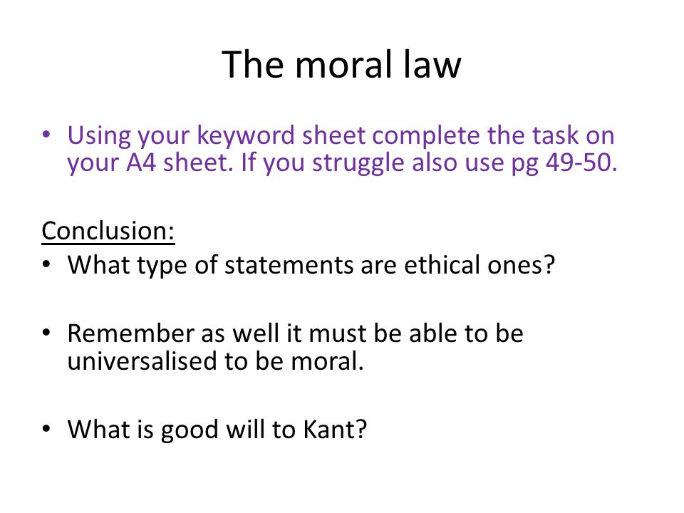 The moral law Using your keyword sheet complete the task on your A4 sheet. If you struggle also use pg 49-50.