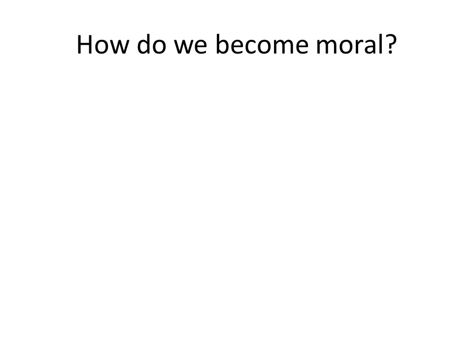 How do we become moral