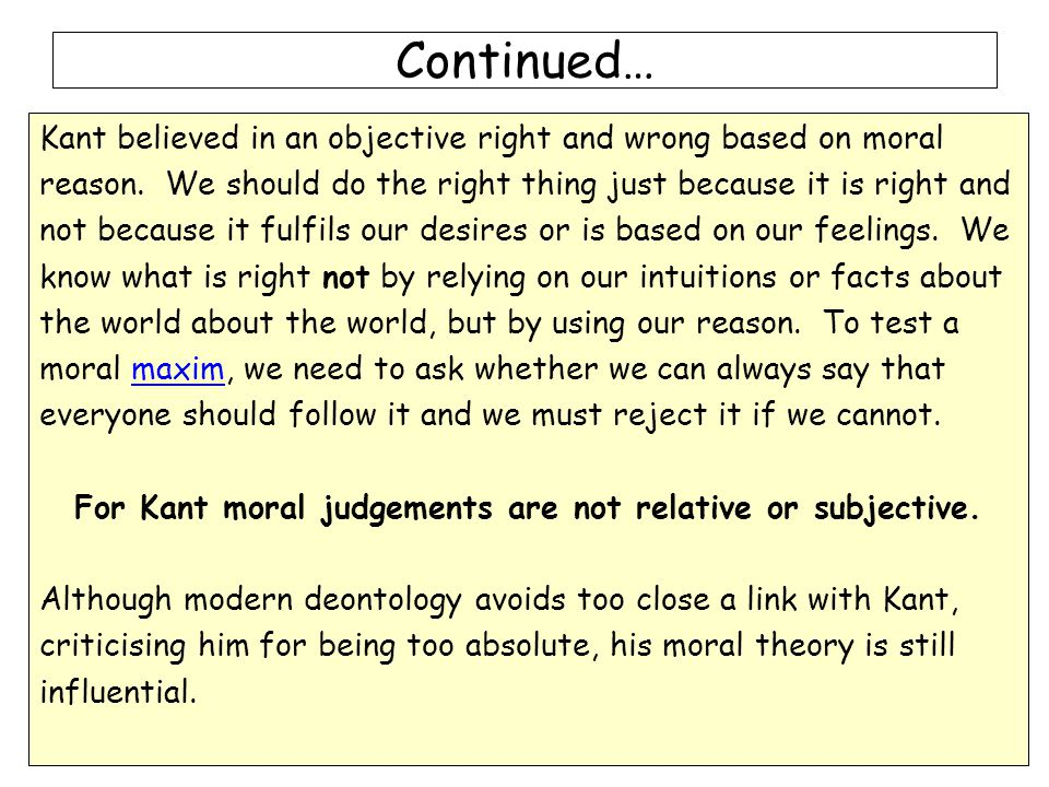 For Kant moral judgements are not relative or subjective.
