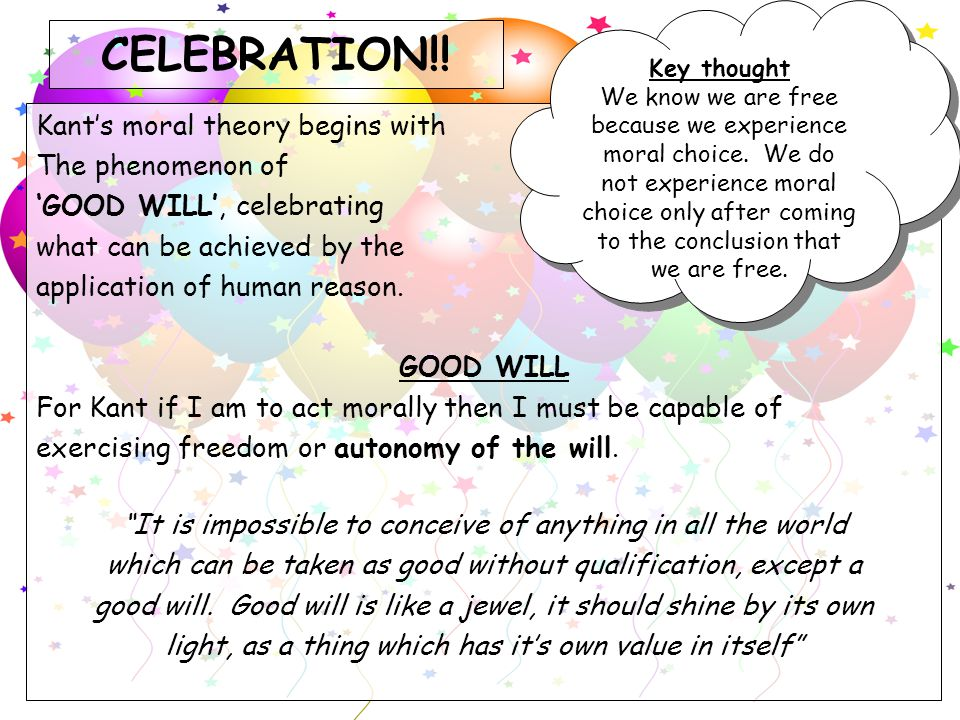 CELEBRATION!! Kant's moral theory begins with The phenomenon of