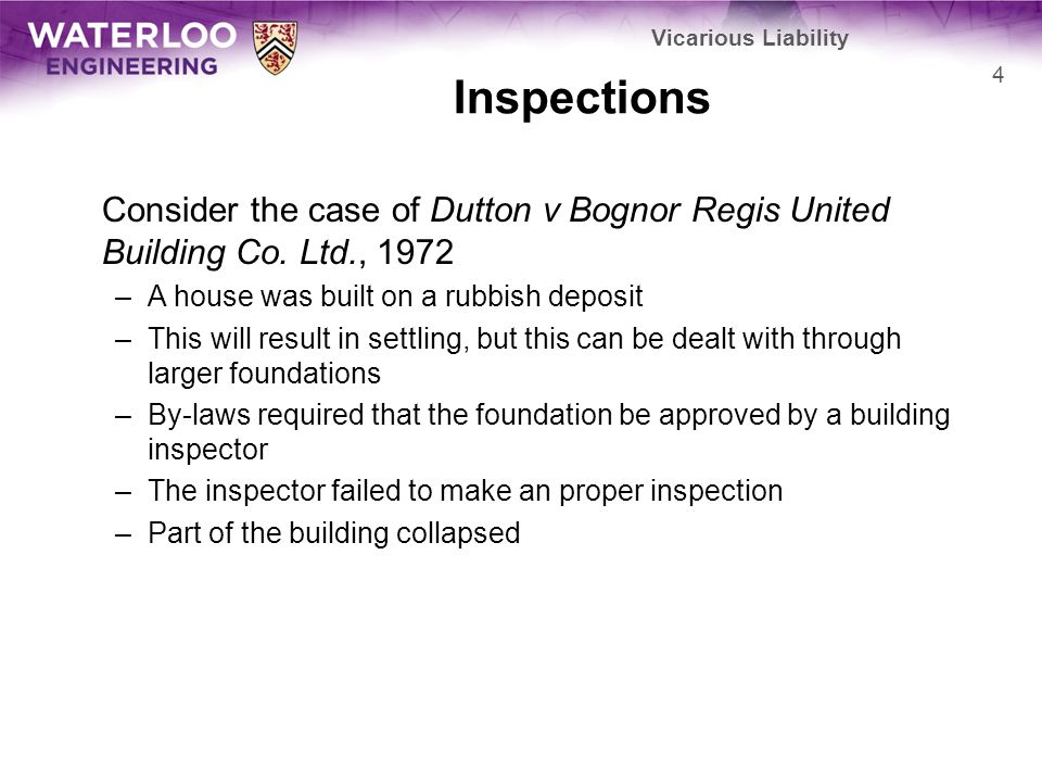 Vicarious Liability Inspections. Consider the case of Dutton v Bognor Regis United Building Co. Ltd., 1972.