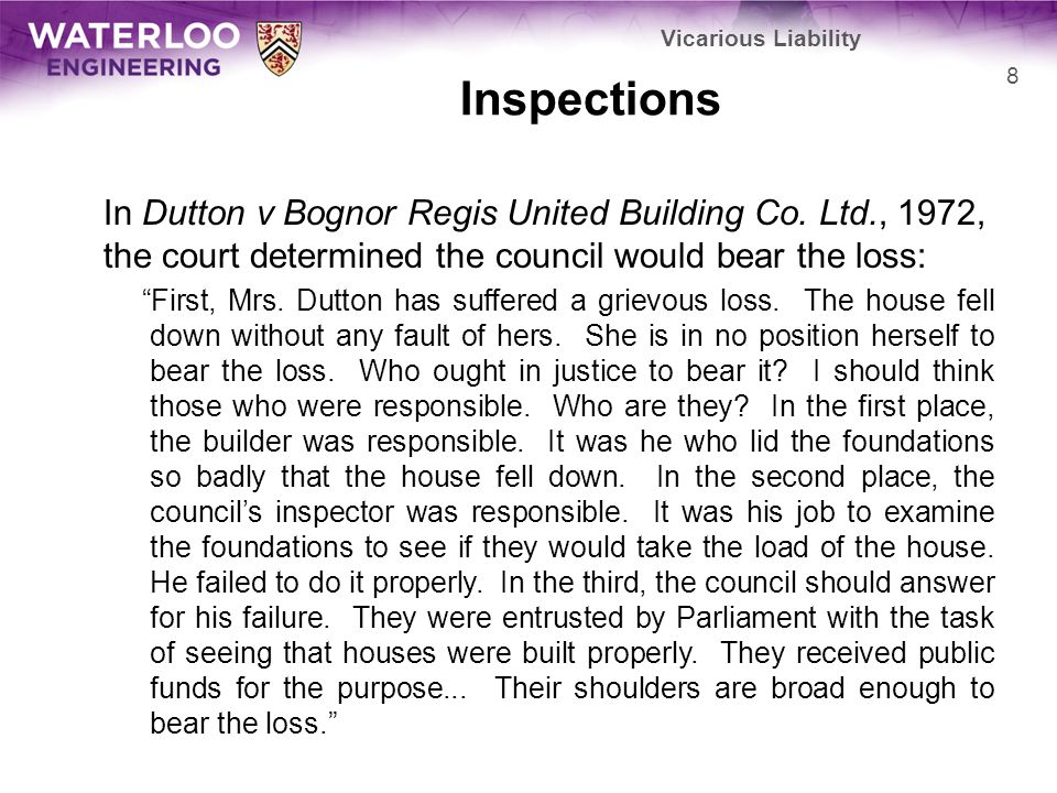 Vicarious Liability Inspections. In Dutton v Bognor Regis United Building Co. Ltd., 1972, the court determined the council would bear the loss: