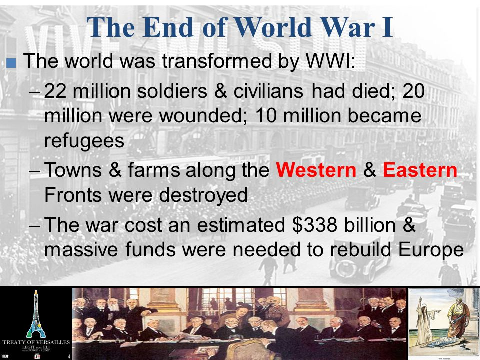 The End of World War I The world was transformed by WWI: