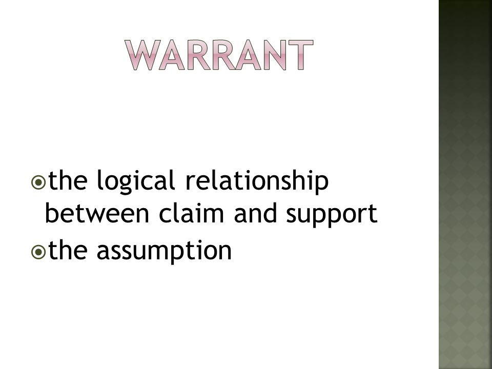 Warrant the logical relationship between claim and support