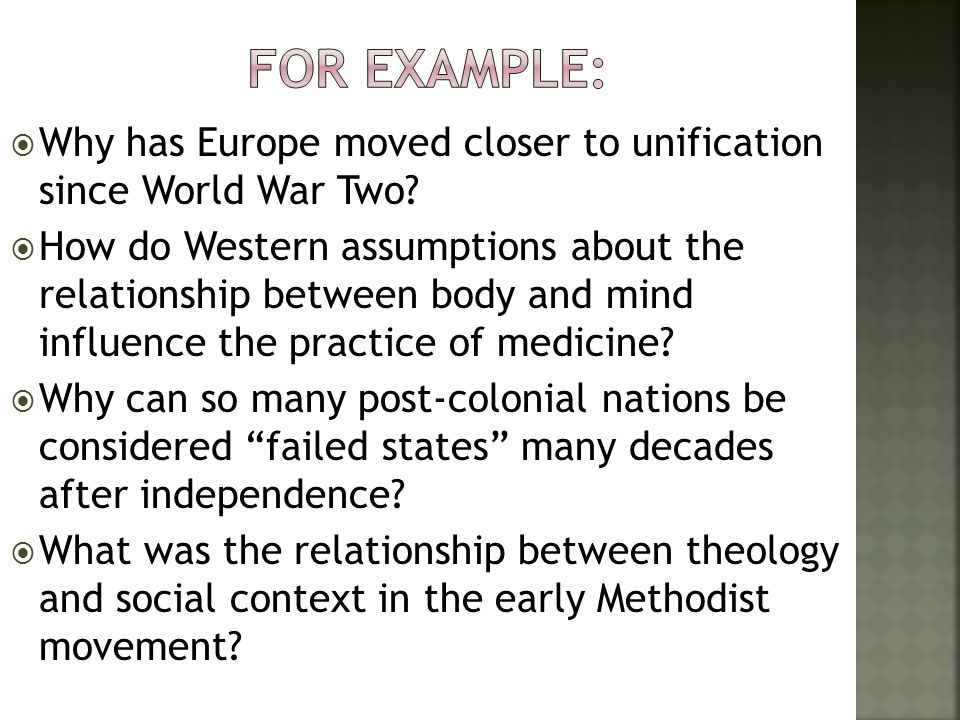 For example: Why has Europe moved closer to unification since World War Two