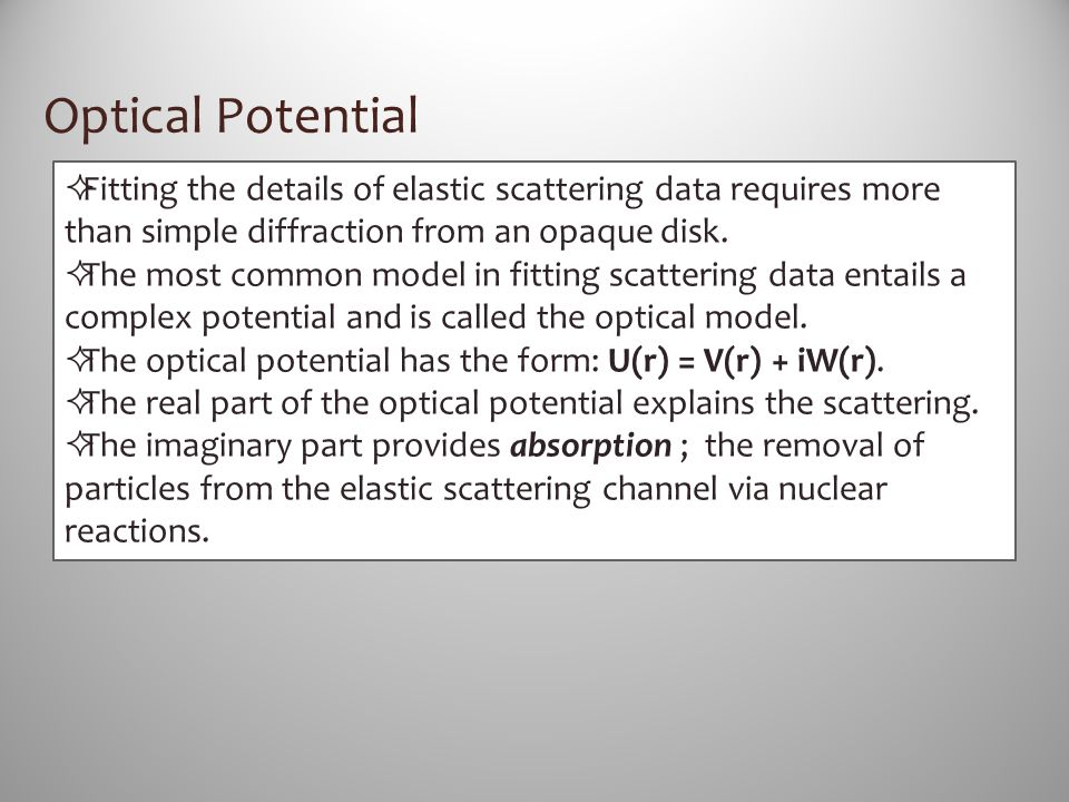 Optical Potential Fitting the details of elastic scattering data requires more than simple diffraction from an opaque disk.