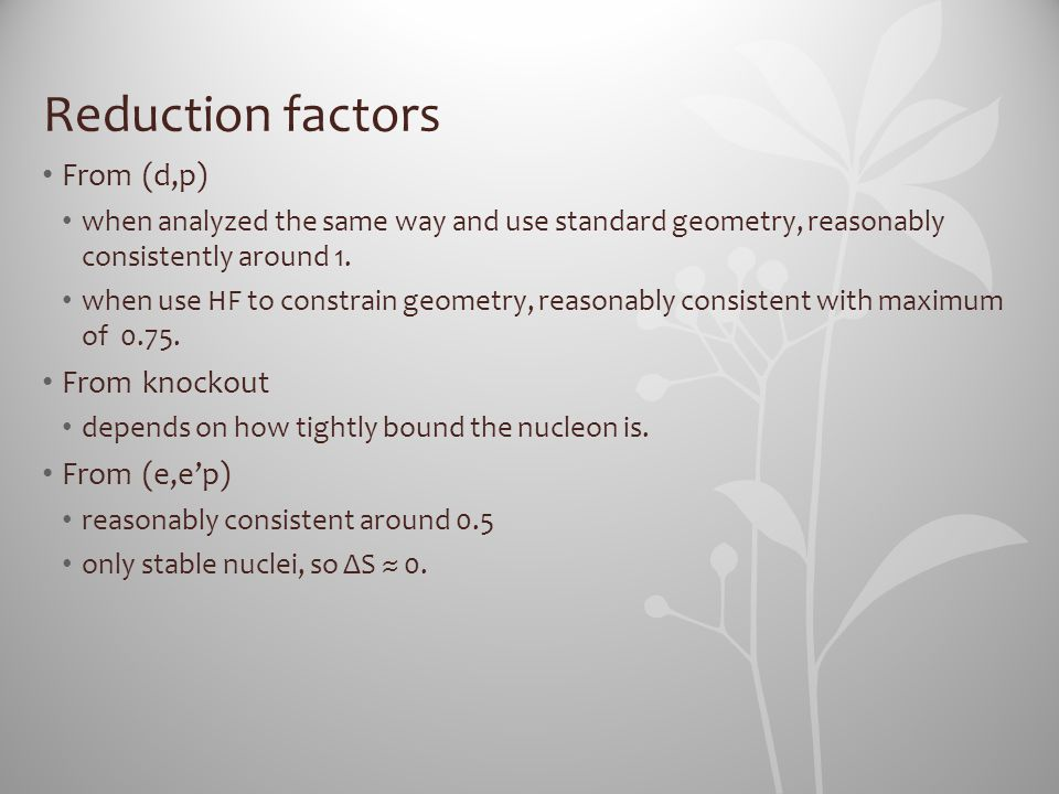 Reduction factors From (d,p) From knockout From (e,e'p)