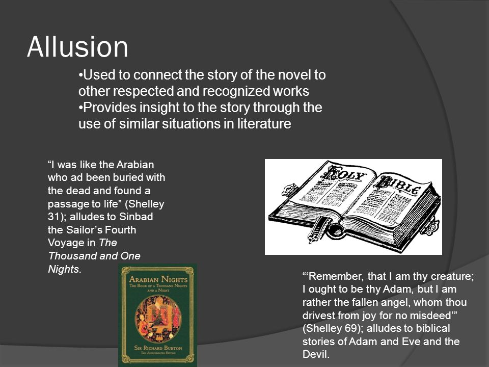 Allusion Used to connect the story of the novel to other respected and recognized works.