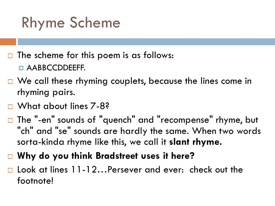 Rhyme Scheme The scheme for this poem is as follows: