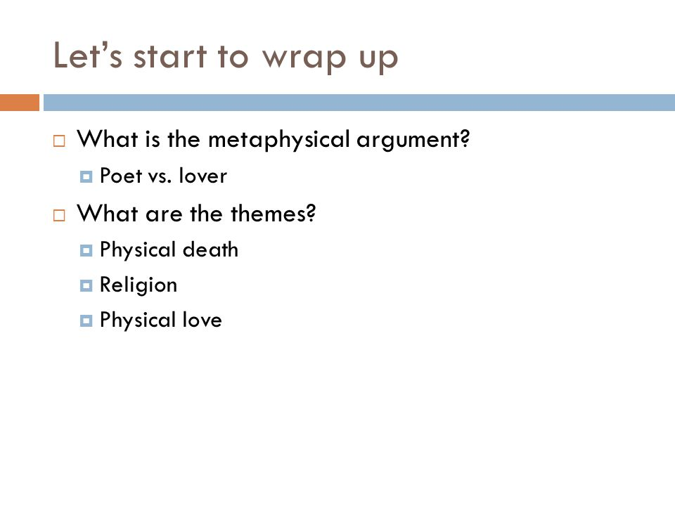 Let's start to wrap up What is the metaphysical argument