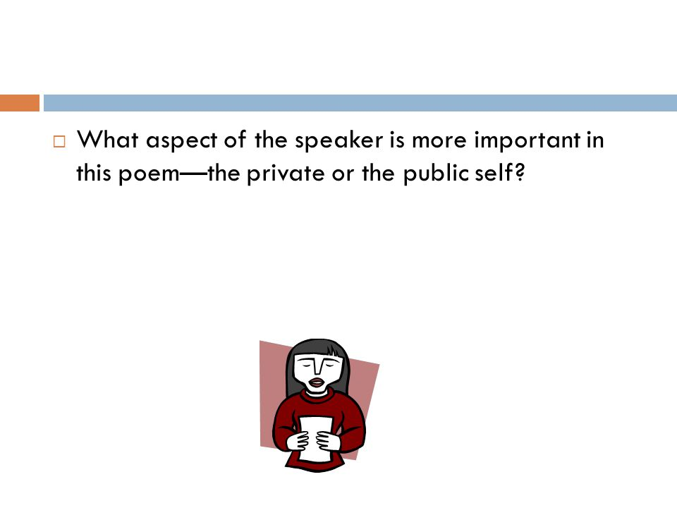 What aspect of the speaker is more important in this poem—the private or the public self