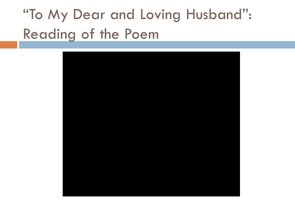 To My Dear and Loving Husband : Reading of the Poem
