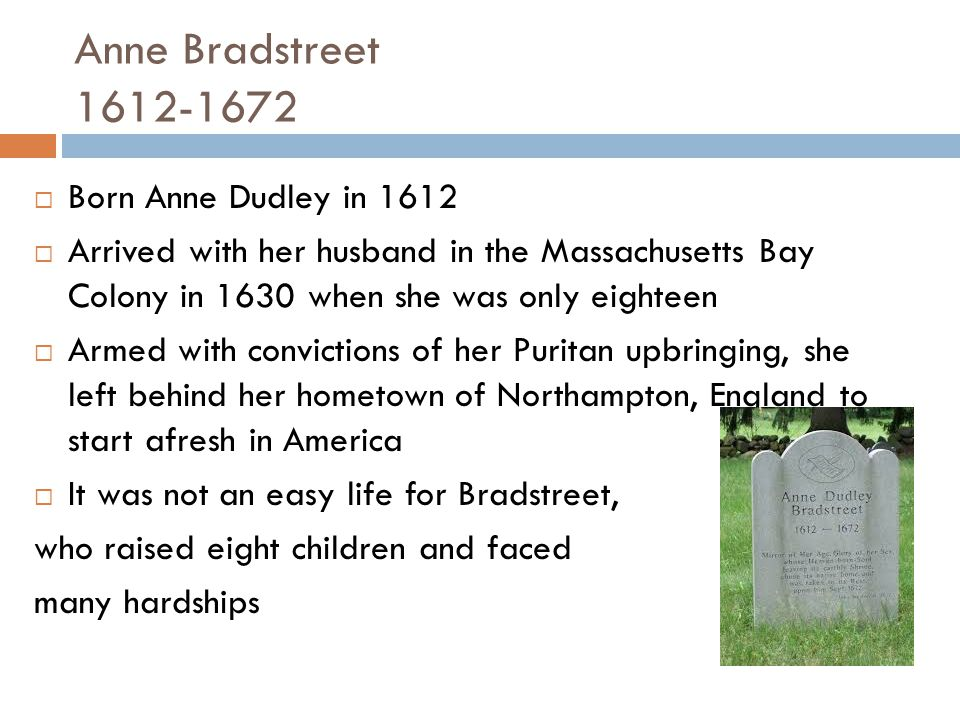 Anne Bradstreet 1612-1672 Born Anne Dudley in 1612