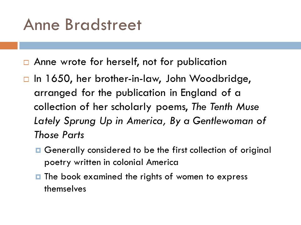 Anne Bradstreet Anne wrote for herself, not for publication