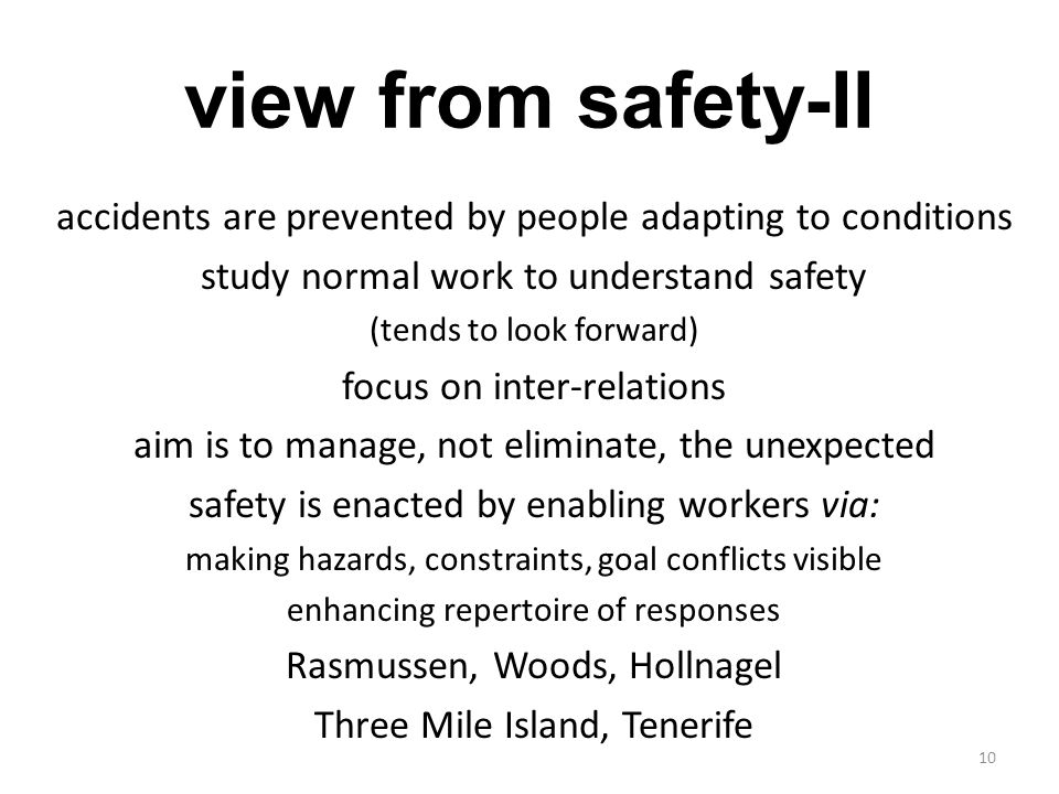 view from safety-II accidents are prevented by people adapting to conditions. study normal work to understand safety.