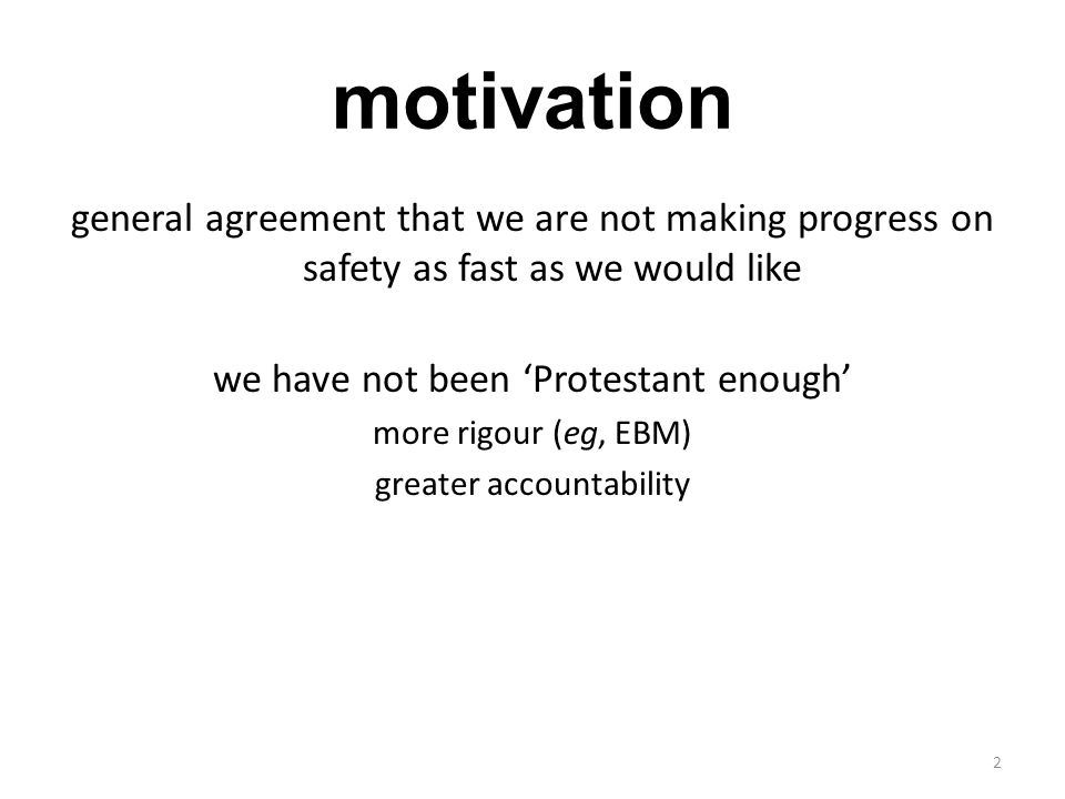 motivation general agreement that we are not making progress on safety as fast as we would like. we have not been 'Protestant enough'