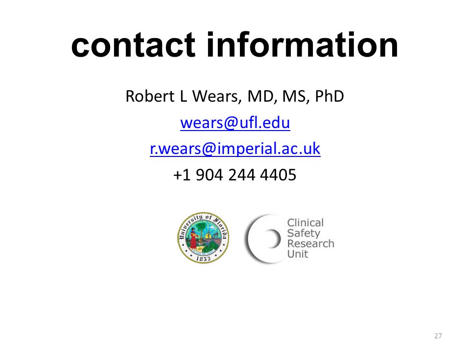 contact information Robert L Wears, MD, MS, PhD wears@ufl.edu r.wears@imperial.ac.uk +1 904 244 4405